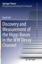 Discovery and Measurement of the Higgs Boson in the WW Decay Channel by David Hall