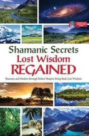Shamanic Secrets Lost Wisdom Regained by Robert Shapiro