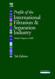 Profile of the International Filtration & Separation Industry: Market Prospects to 2009 by Kenneth Sutherland