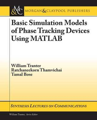 Basic Simulation Models of Phase Tracking Devices Using MATLAB by William Tranter