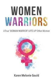 Women Warriors by Karen Melonie Gould