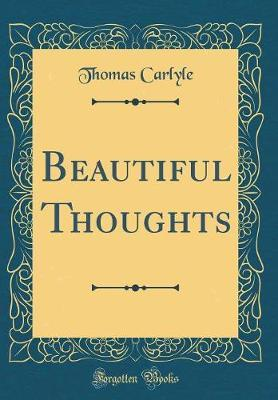 Beautiful Thoughts (Classic Reprint) by Thomas Carlyle