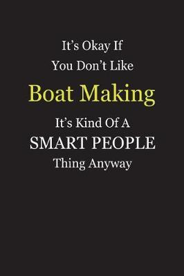 It's Okay If You Don't Like Boat Making It's Kind Of A Smart People Thing Anyway by Unixx Publishing