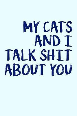 My Cats And I Talk Shit About You by Janice H McKlansky Publishing image