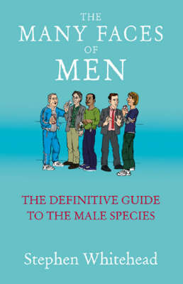 The Many Faces of Men: The Definitive Guide to the Male Species by Stephen Whitehead image