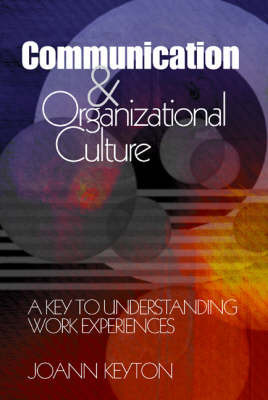 Communication and Organizational Culture: A Key to Understanding Work Experiences by Joann Keyton image