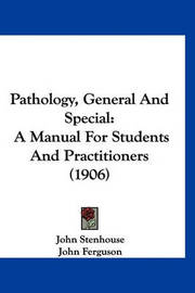 Pathology, General and Special: A Manual for Students and Practitioners (1906) by John Stenhouse