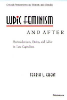 Ludic Feminism and After by Teresa L. Ebert