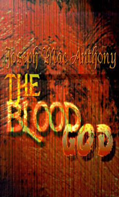 The Blood God by Joseph Mac Anthony