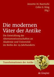 Die Modernen Vater Der Antike: Die Entwicklung Der Altertumswissenschaften an Akademie Und Universitat Im Berlin Des 19. Jahrhunderts image