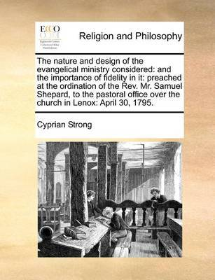 The Nature and Design of the Evangelical Ministry Considered by Cyprian Strong