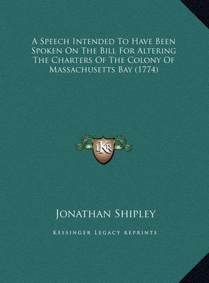 A Speech Intended to Have Been Spoken on the Bill for Altering the Charters of the Colony of Massachusetts Bay (1774) by Jonathan Shipley image