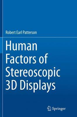 Human Factors of Stereoscopic 3D Displays by Robert Earl Patterson