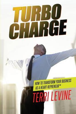 Turbocharge How To Transform Your Business As A Heartrepreneur (R) by Terri Levine image