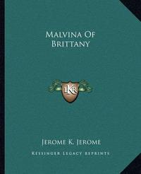 Malvina of Brittany by Jerome Klapka Jerome