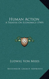 Human Action: A Treatise on Economics (1949) by Ludwig Von Mises