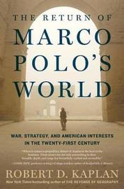 The Return Of Marco Polo's World by Robert D Kaplan