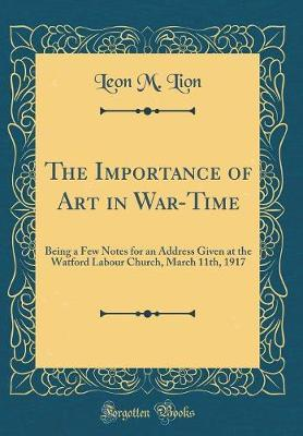 The Importance of Art in War-Time by Leon M Lion