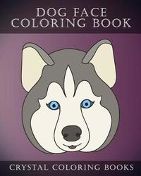 Dog Face Coloring Book by Crystal Coloring Books