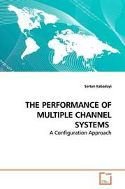 The Performance of Multiple Channel Systems by Sertan Kabadayi