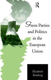 Green Parties and Politics in the European Union by Elizabeth Bomberg