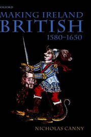 Making Ireland British, 1580-1650 by Nicholas Canny image