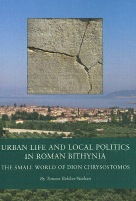 Urban Life and Local Politics in Roman Bithynia by Tonnes Bekker-Nielsen image