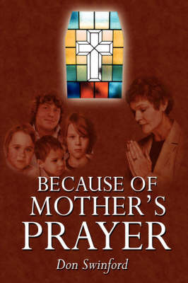 Because of Mother's Prayer by Don Swinford
