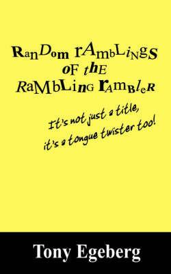 Random Ramblings of the Rambling Rambler by Tony, Egeberg