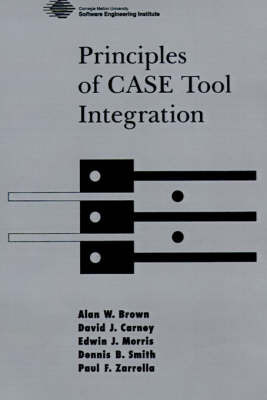 Principles of CASE Tool Integration by Alan W. Brown
