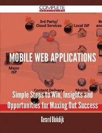 Mobile Web Applications - Simple Steps to Win, Insights and Opportunities for Maxing Out Success by Gerard Blokdijk image