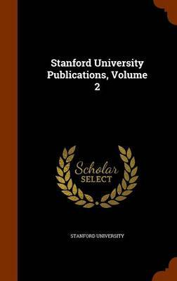 Stanford University Publications, Volume 2
