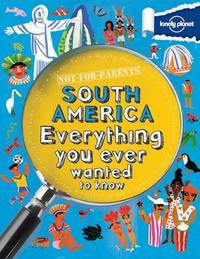 Not for Parents South America by Lonely Planet Kids