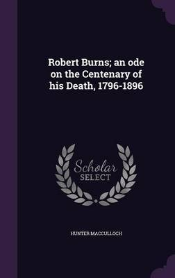 Robert Burns; An Ode on the Centenary of His Death, 1796-1896 by Hunter MacCulloch image