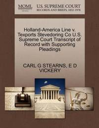 Holland-America Line V. Texports Stevedoring Co U.S. Supreme Court Transcript of Record with Supporting Pleadings by Carl G Stearns