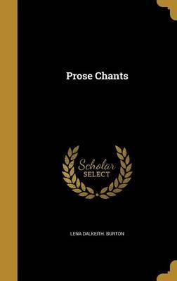 Prose Chants by Lena Dalkeith Burton image