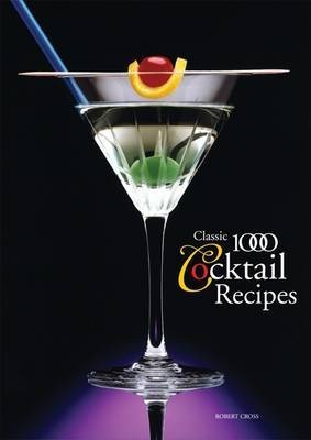 The Classic 1000 Cocktails by Robert Cross