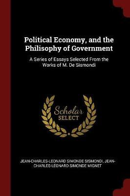 Political Economy, and the Philisophy of Government by Jean-Charles-Leonard Simonde Sismondi