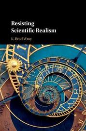 Resisting Scientific Realism by K. Brad Wray