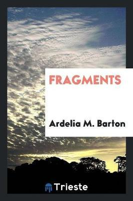 Fragments by Ardelia M. Barton