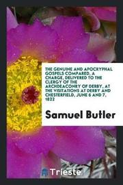 The Genuine and Apocryphal Gospels Compared, a Charge, Delivered to the Clergy of the Archdeaconry of Derby, at the Visitations at Derby and Chesterfield, June 6 and 7, 1822 by Samuel Butler image