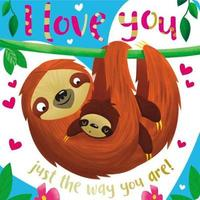 Board Book I Love You Just the Way You Are by Make Believe Ideas, Ltd.