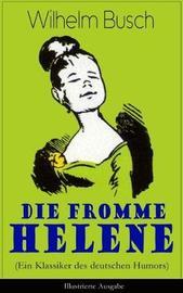 Die fromme Helene (Ein Klassiker des deutschen Humors) - Illustrierte Ausgabe by Wilhelm Busch