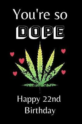 You're So Dope Happy 22nd Birthday by Eli Publishing