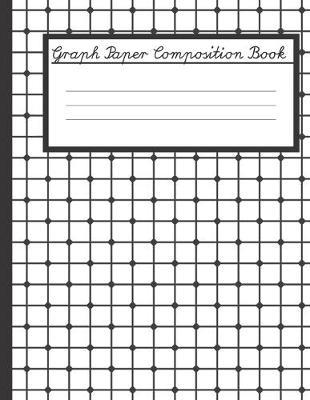 Graph Paper Composition Book by Lee J Katz