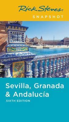 Rick Steves Snapshot Sevilla, Granada & Andalucia (Sixth Edition) by Rick Steves