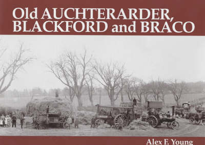 Old Auchterarder, Blackford and Braco by Alex F. Young
