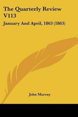 The Quarterly Review V113: January And April, 1863 (1863) by John Murray