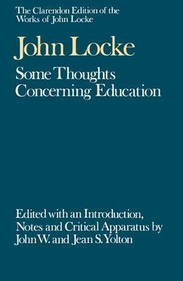 The Clarendon Edition of the Works of John Locke: Some Thoughts Concerning Education by John Locke