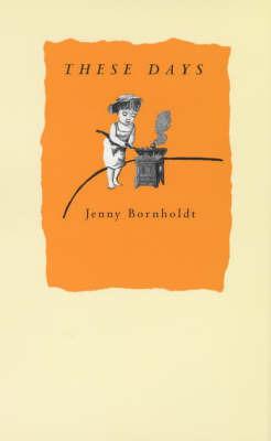 These Days by Jenny Bornholdt